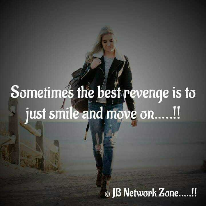 photos - Sometimes the best revenge is to just smile and move on . . . . ! ! © JB Network Zone . . . . . ! ! - ShareChat