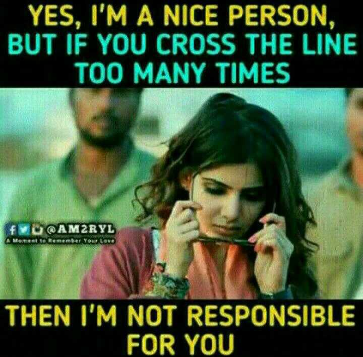 Bad attitude - YES, I'M A NICE PERSON, BUT IF YOU CROSS THE LINE TOO MANY TIMES fⓦO @ M 2 R Y L THEN NOT RESPONSIBLE FOR - ShareChat