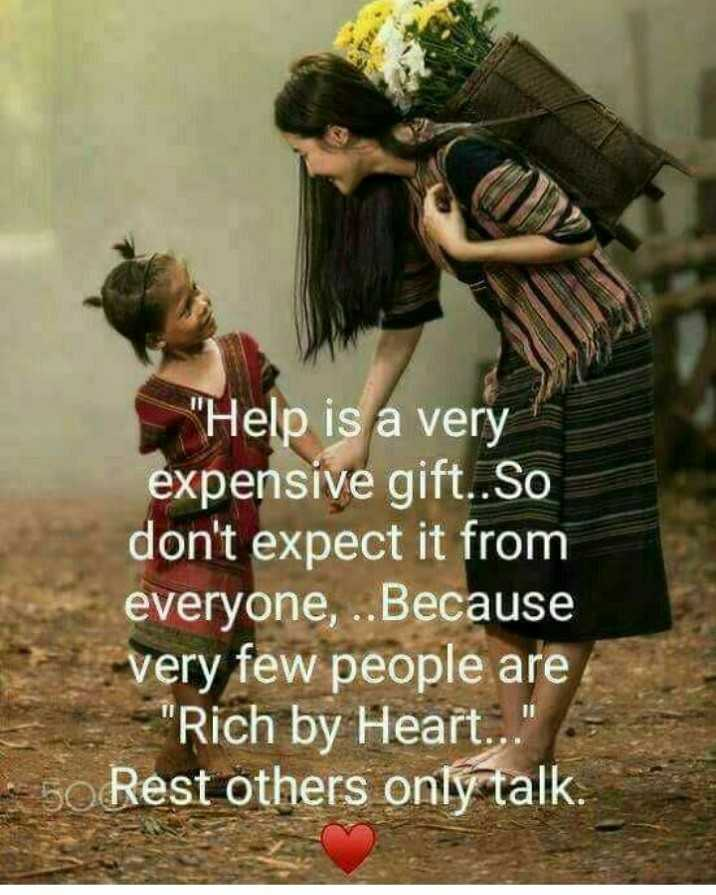 true lines - Help is a very expensive gift . . So don ' t expect it from everyone , . . Because very few people are Rich by Heart . . . Rest others only talk . - ShareChat