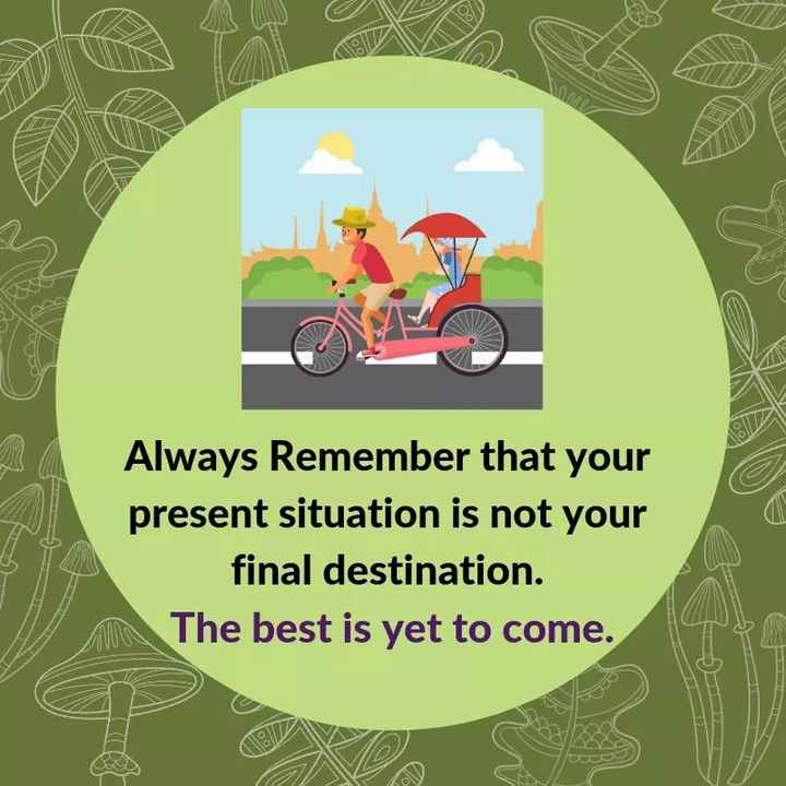 ✅ - Always Remember that your present situation is not your final destination . The best is yet to come . - ShareChat