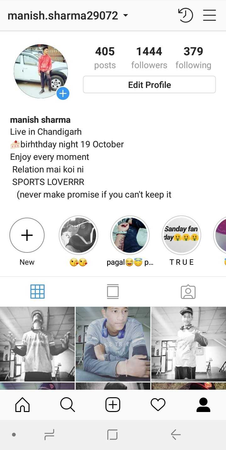 My Friends My Life - manish . sharma29072 - D = 405 posts 1444 379 followers following Edit Profile manish sharma Live in Chandigarh birhthday night 19 October Enjoy every moment Relation mai koi ni SPORTS LOVERRR ( never make promise if you can ' t keep it Sanday fan day New pagal p . . . TRUE 12 TA ♡ Q © ♡ : - ShareChat