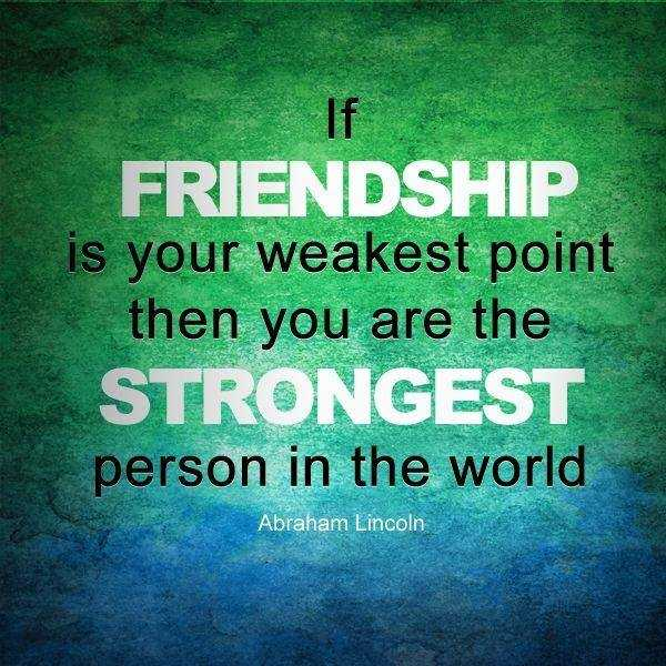 O My Friend - If FRIENDSHIP is your weakest point then you are the STRONGEST person in the world Abraham Lincoln - ShareChat