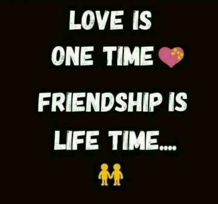 😅 best memes - LOVE IS ONE TIME FRIENDSHIP IS LIFE TIME . . . . - ShareChat