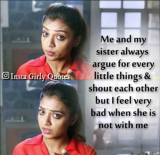sisters - Insta Girly Quotes Me and my sister always argue for every little things & shout each other but I feel very bad when she is not with me - ShareChat