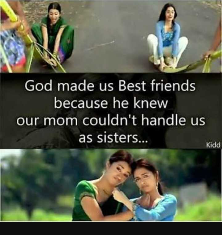 natpu - God made us Best friends because he knew our mom couldn ' t handle us as sisters . . . Kidd - ShareChat