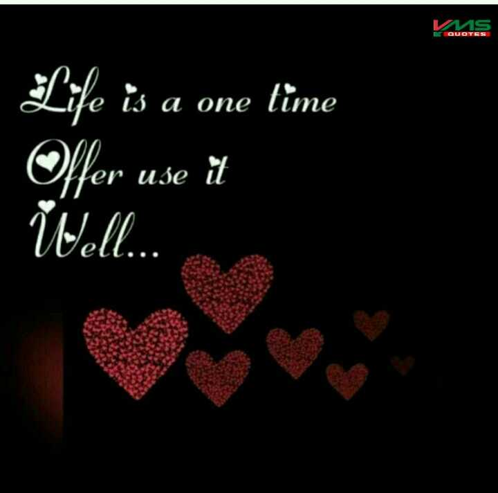 shri eadite - VMS QUOTES Life is a one time Offer use it Well . . . - ShareChat