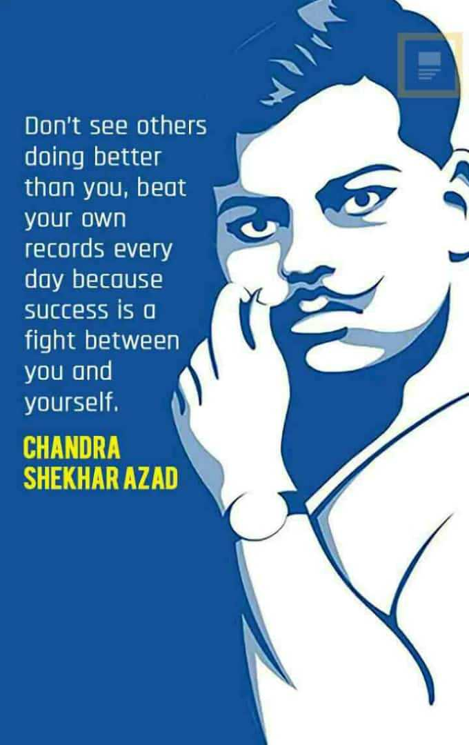 ସ୍ୱାଧୀନତା ସଂଗ୍ରାମୀ - Don't see others doing better than you, beat your own records every day because success is a fight between you and yourself. CHANDRA SHEKHAR AZAD - ShareChat