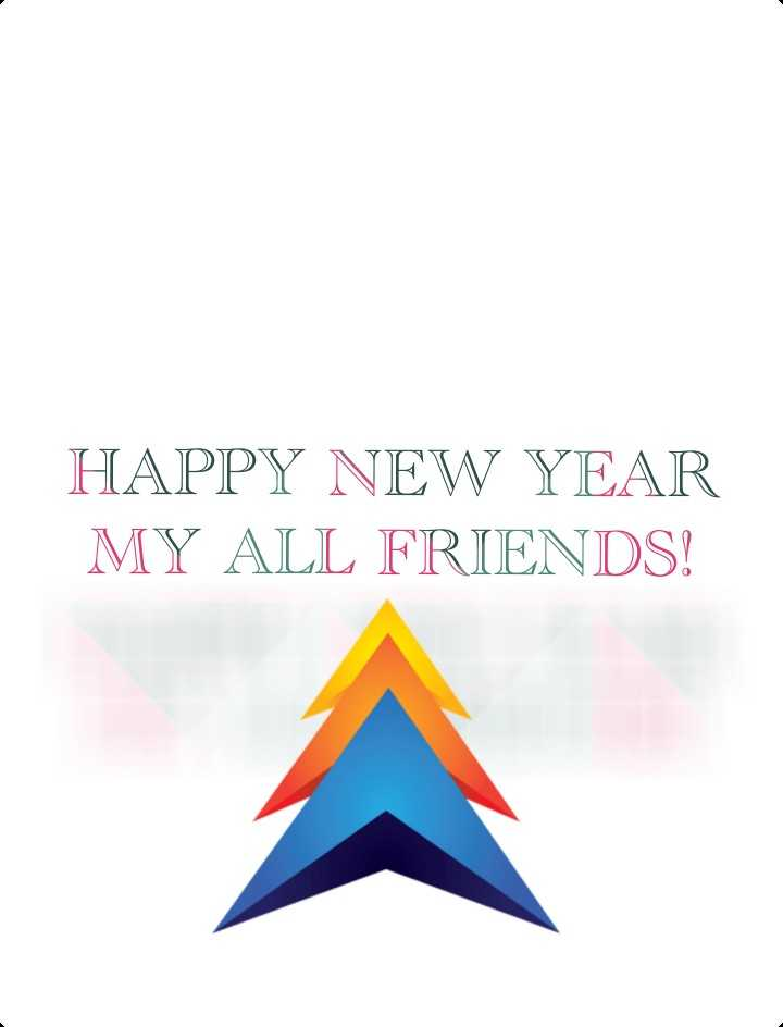happy new year - HAPPY NEW YEAR MY ALL FRIENDS ! - ShareChat