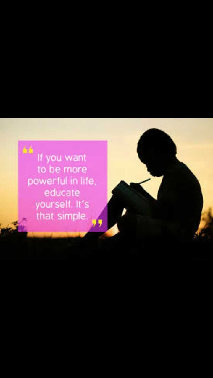 lovely and truely thoughts - If you want to be more powerful in life , educate yourself . It ' s that simple - ShareChat