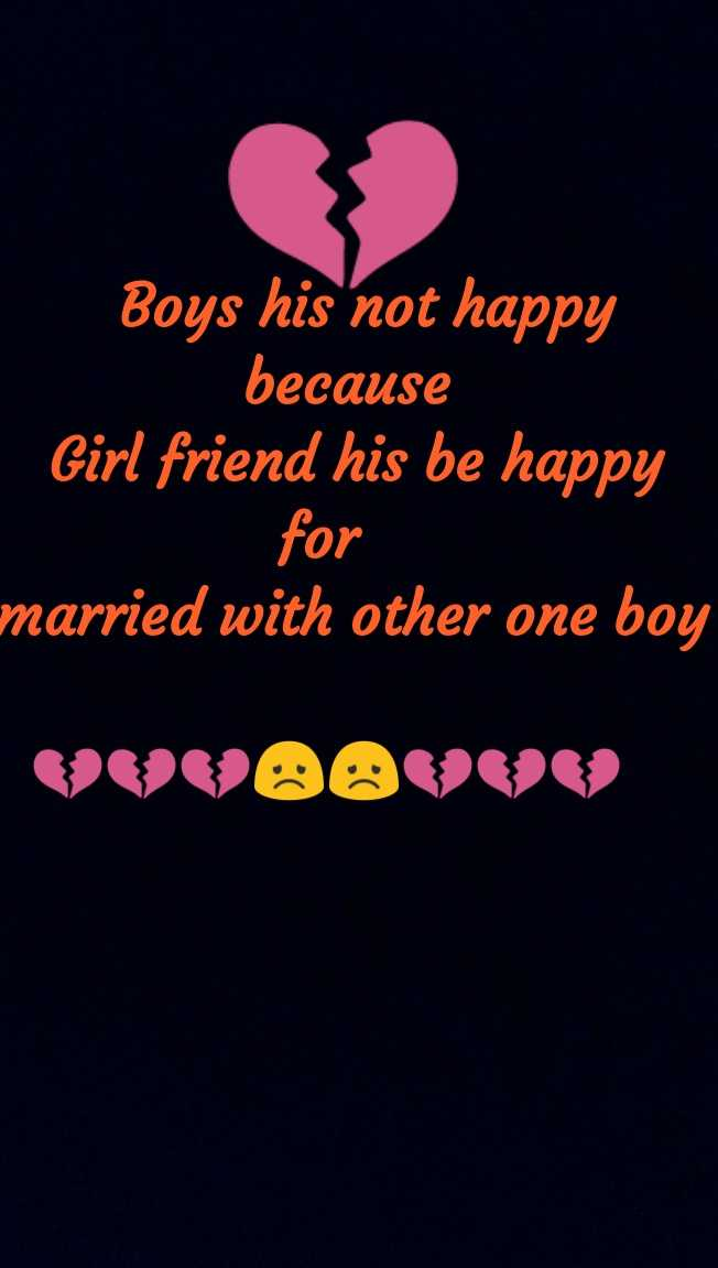 💔ಲವ್ ಫೈಲ್ಯೂರ್ - Boys his not happy because Girl friend his be happy for married with other one boy - ShareChat