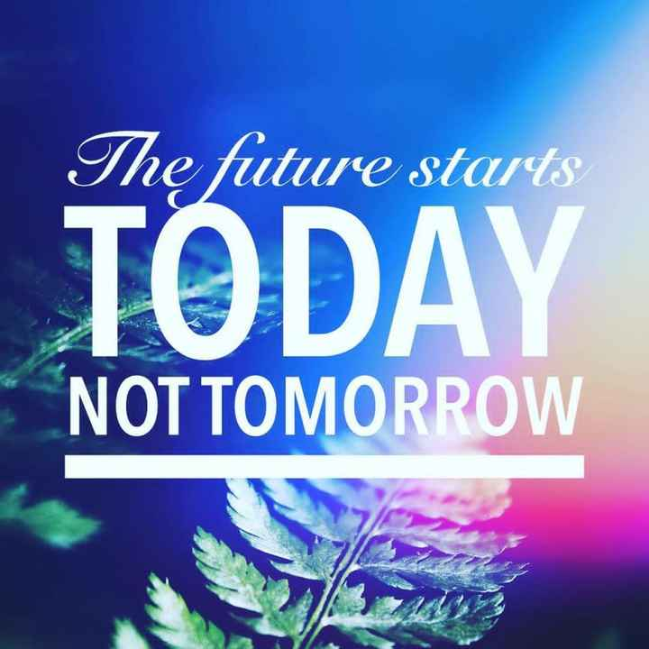 quataion - The future starts TODAY NOT TOMORROW - ShareChat