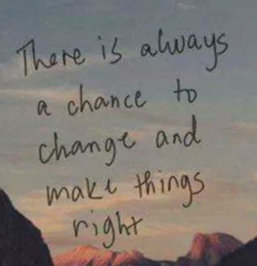 वाट्सएप स्टेटस - There is always a chance to change and make things right - ShareChat