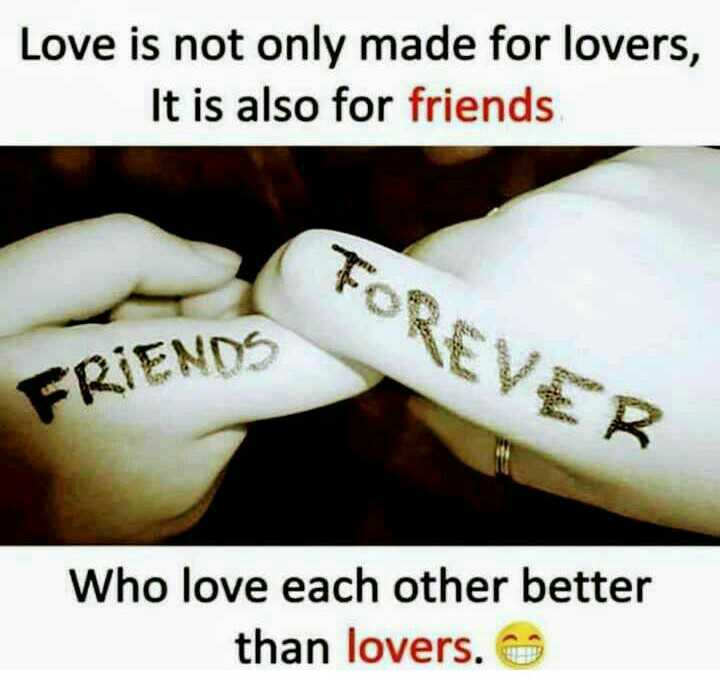 Its my feelings - Love is not only made for lovers , It is also for friends FOREVER FRIENDS Who love each other better than lovers . - ShareChat
