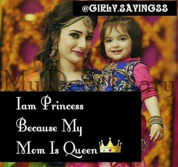 i love my mom - @ GIRLY . SAYINGSS Iam Princess Because My Mom Is Queen the - ShareChat