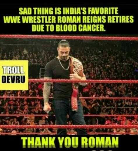 WWE🥊 - SAD THING IS INDIA ' S FAVORITE WWE WRESTLER ROMAN REIGNS RETIRES DUE TO BLOOD CANCER . TROLL DEVRU THANK YOU ROMAN - ShareChat