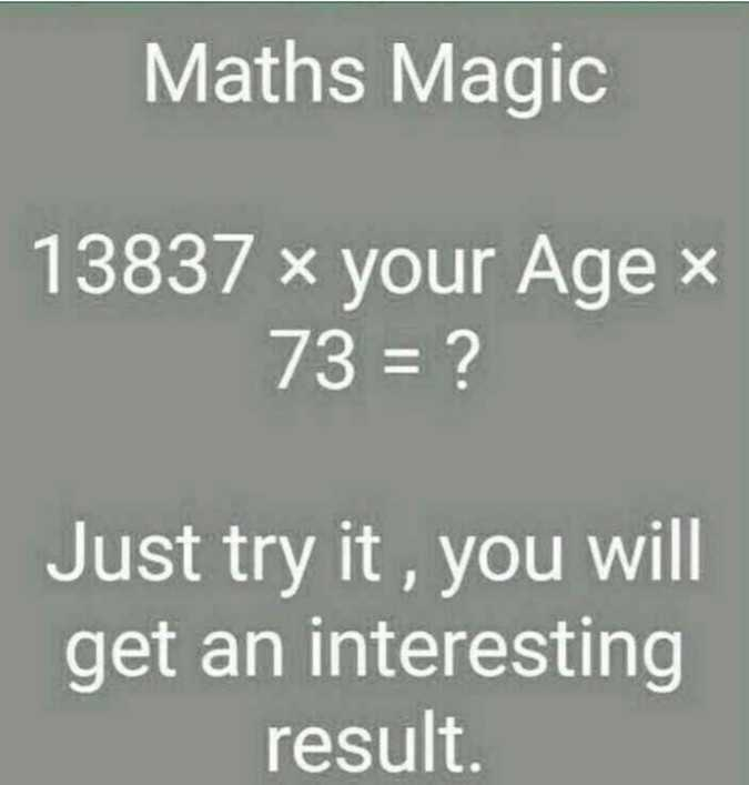 maths trick - Maths Magic 13837 x your Age x 73 = ? Just try it , you will get an interesting result . - ShareChat