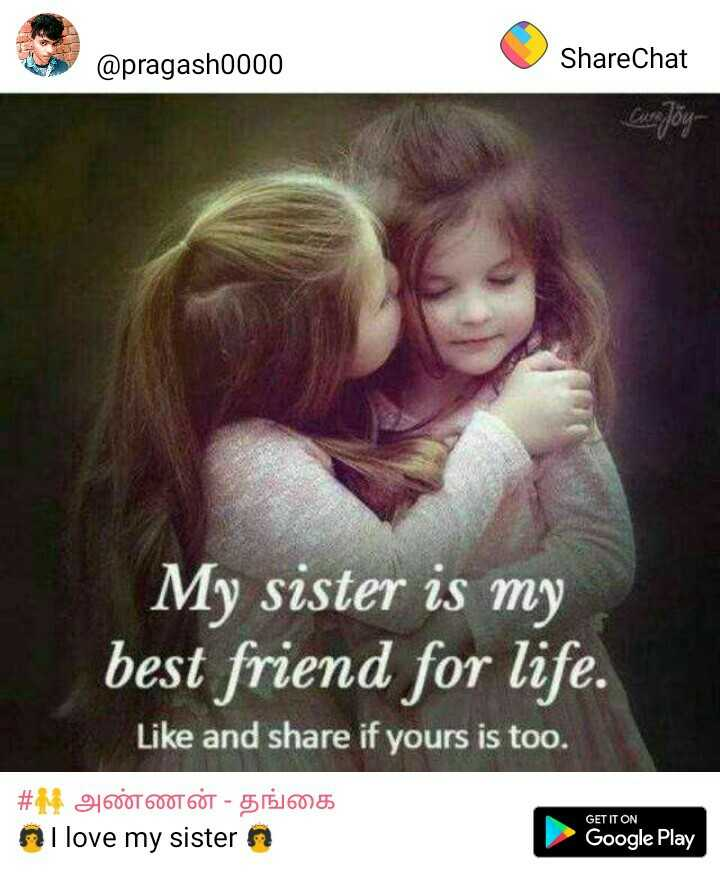 sister love..❣️😍 - @ pragash0000 ShareChat My sister is my best friend for life . Like and share if yours is too . # M 34600 600T 60T - 5151605 nI love my sister n GET IT ON Google Play - ShareChat