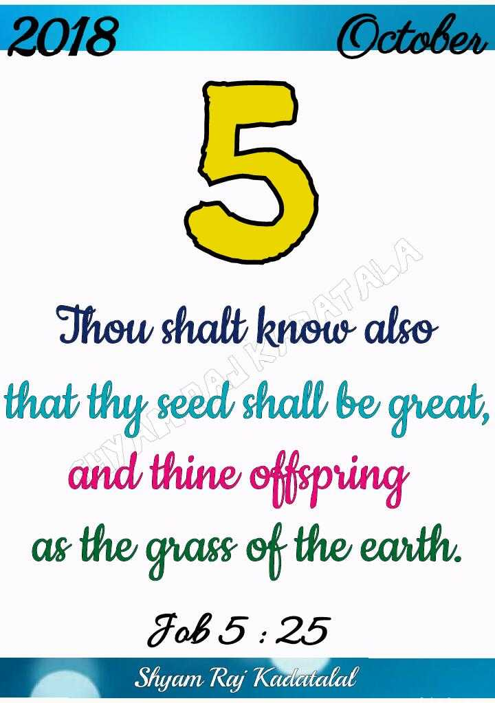 Bible words - 2018 October Thou shalt know also that thy seed shall be great , and thine offspring as the grass of the earth . Fob 5 : 25 Shyam Raj Kadatalal - ShareChat