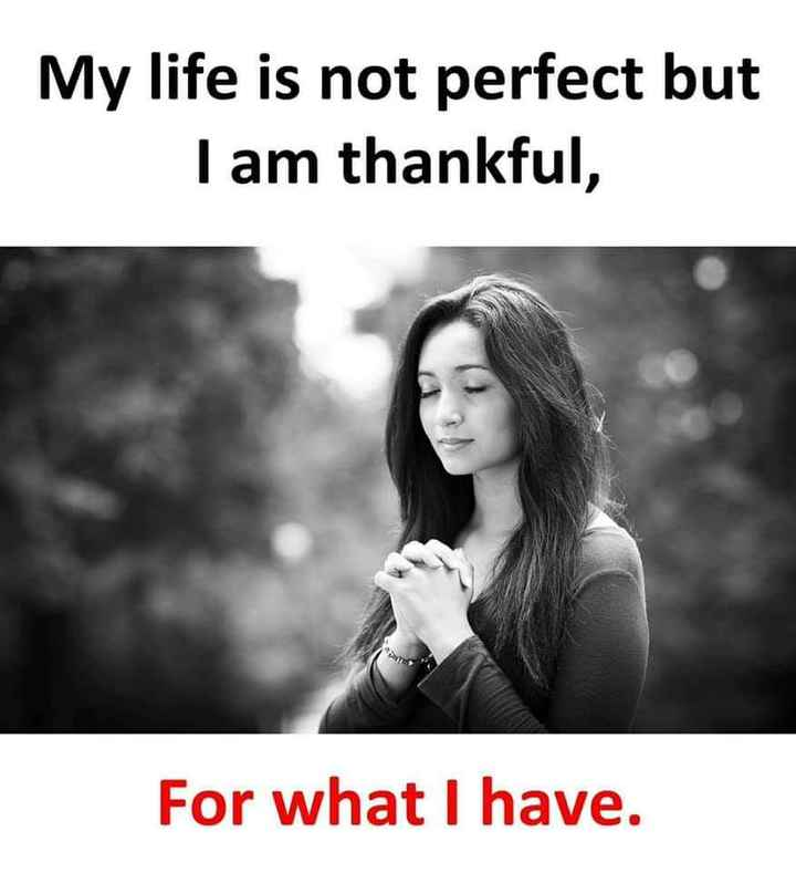 best of best = myself - My life is not perfect but I am thankful , For what I have . - ShareChat