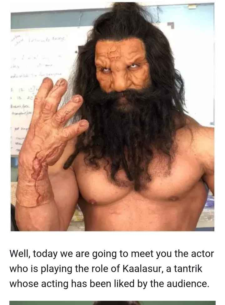 bahuballi - mur S wake A 20 Buri Acc . ri Well , today we are going to meet you the actor who is playing the role of Kaalasur , a tantrik whose acting has been liked by the audience . - ShareChat