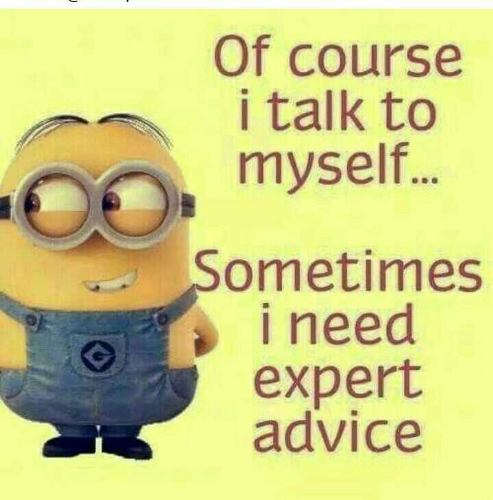 beautiful quotations - Of course i talk to myself . . . Sometimes i need expert advice - ShareChat