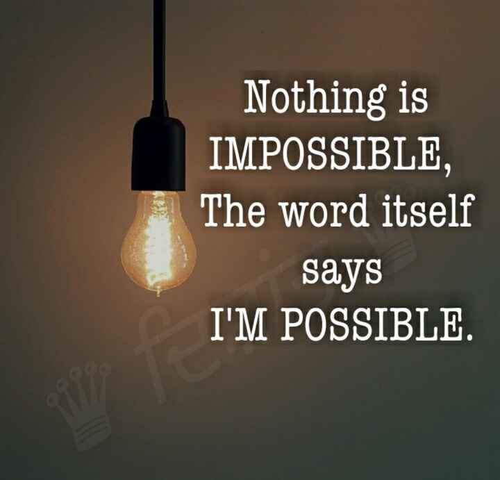 सच्ची बातें - Nothing is IMPOSSIBLE , The word itself says I ' M POSSIBLE . - ShareChat