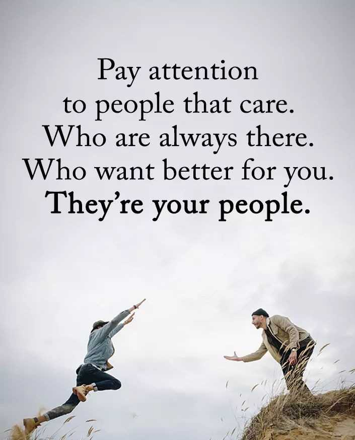 ✅ - Pay attention to people that care . Who are always there . Who want better for you . They ' re your people . - ShareChat