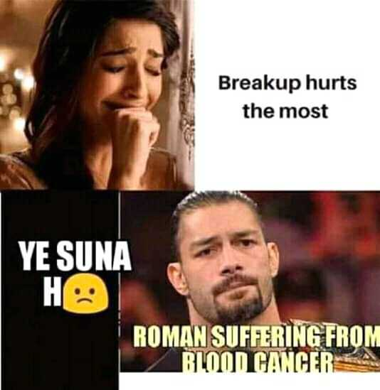 Roman Reigns - Breakup hurts the most YE SUNA ROMAN SUFFERING FROM BLOOD CANCERCA - ShareChat