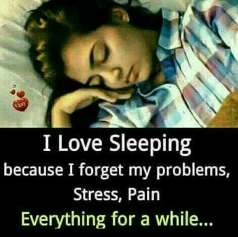 nan erode hige - | _ I Love Sleeping because I forget my problems , Stress , Pain Everything for a while . . . - ShareChat