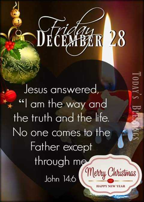✝️ प्रेयर ✝️ - Por DECEMBER 28 Jesus answered , * I am the way and the truth and the life . No one comes to the Father except through me John 14 : 6 Merry Christmas Today ' s BLESSINGS HAPPY NEW YEAR - ShareChat