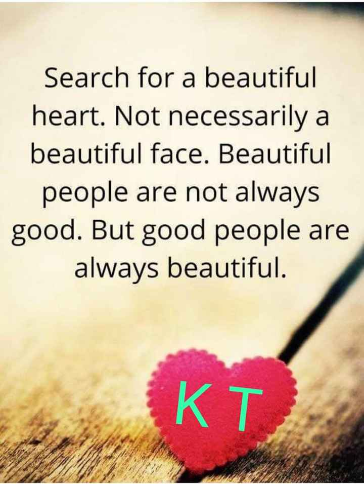 మిస్ యూ బంగారం - Search for a beautiful heart . Not necessarily a beautiful face . Beautiful people are not always good . But good people are always beautiful . КТ - ShareChat