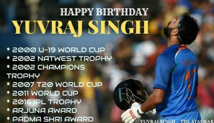 🎂हैप्पी बर्थडे युवराज सिंह🎈 - HAPPY BIRTHDAY YUVRAJ SINGH * 2000 U - 19 WORLD CUP * 2002 NATWEST TROPHY * 2002 CHAMPIONS TROPHY * 2007 T20 WORLD CUP * 2011 WORLD CUP * 2016 IPL TROPHY * ARJUNA AWARD * PADMA SHRI AWARD YUYRAL SINGH - THE STALWAR - ShareChat