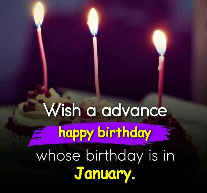 wishing - Wish a advance happy birthday whose birthday is in January . - ShareChat