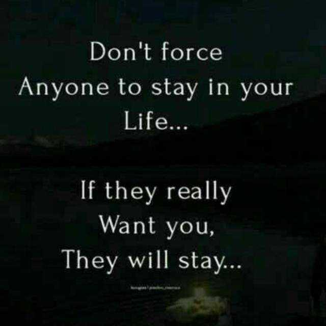 life  style - Don ' t force Anyone to stay in your Life . . . If they really Want you , They will stay . . . - ShareChat