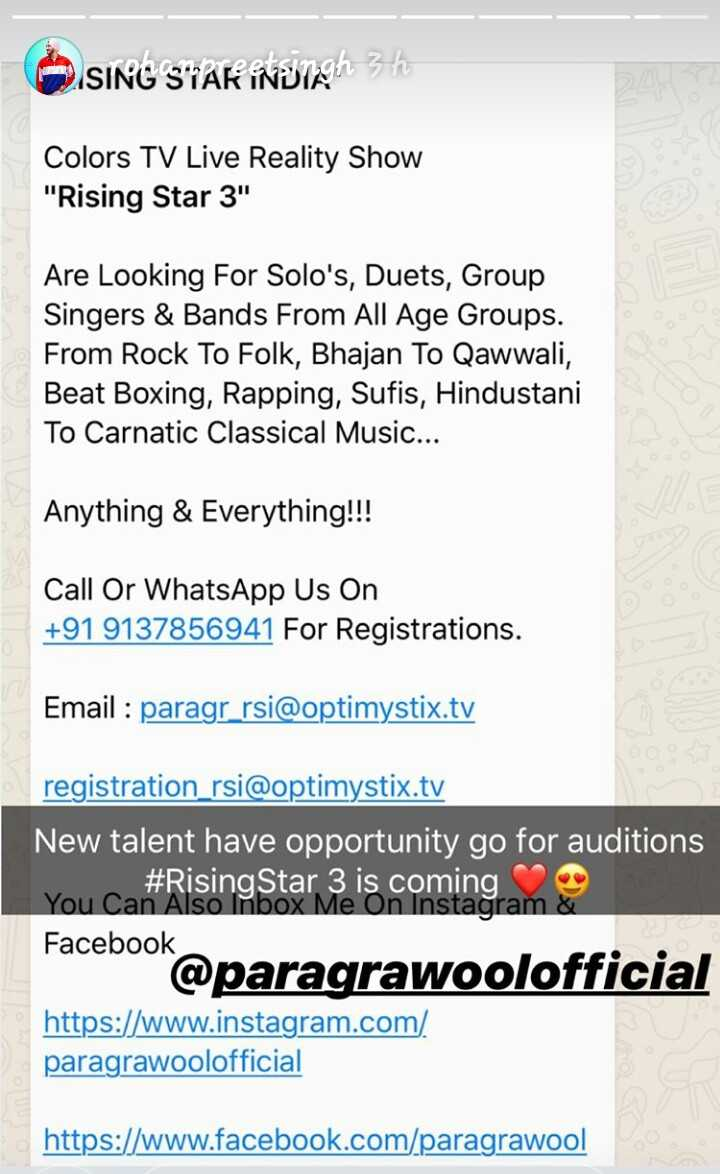 rising star - SINGSTAR itongh 3h Colors TV Live Reality Show Rising Star 3 Are Looking For Solo ' s , Duets , Group Singers & Bands From All Age Groups . From Rock To Folk , Bhajan To Qawwali , Beat Boxing , Rapping , Sufis , Hindustani To Carnatic Classical Music . . . Anything & Everything ! ! ! Call Or WhatsApp Us On + 91 9137856941 For Registrations . Email : paragr _ rsi @ optimystix . tv registration _ rsi @ optimystix . tv New talent have opportunity go for auditions You Can Also Inbox Me On Instagram & Facebook @ paragrawoolofficial https : / / www . instagram . com / paragrawoolofficial https : / / www . facebook . com / paragrawool - ShareChat