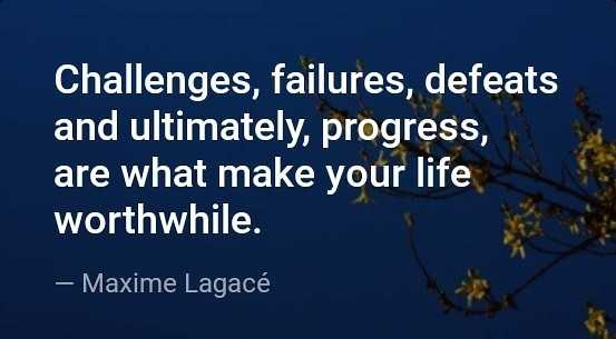 janapriya nudi - Challenges , failures , defeats and ultimately , progress , are what make your life worthwhile . – Maxime Lagacé - ShareChat