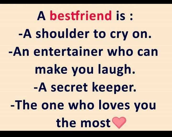 friends💜💋 - A bestfriend is : - A shoulder to cry on . - An entertainer who can make you laugh . - A secret keeper . - The one who loves you the most - ShareChat