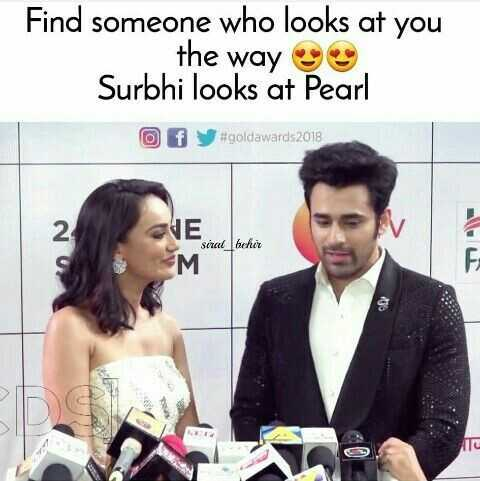 Behir - Find someone who looks at you the way Surbhi looks at Pearl o f # goldawards 2018 GE séral _ bcher M - ShareChat
