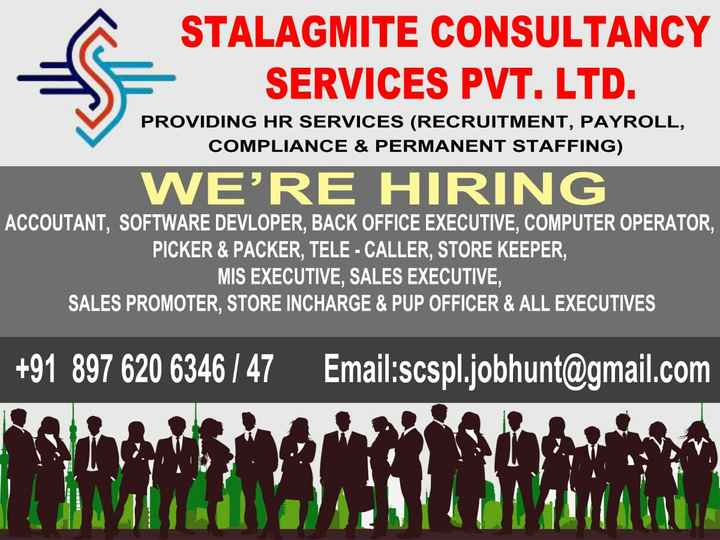 job interview - STALAGMITE CONSULTANCY SERVICES PVT . LTD . PROVIDING HR SERVICES ( RECRUITMENT , PAYROLL , COMPLIANCE & PERMANENT STAFFING ) WE ' RE HIRING ACCOUTANT , SOFTWARE DEVLOPER , BACK OFFICE EXECUTIVE , COMPUTER OPERATOR , PICKER & PACKER , TELE - CALLER , STORE KEEPER , MIS EXECUTIVE , SALES EXECUTIVE , SALES PROMOTER , STORE INCHARGE & PUP OFFICER & ALL EXECUTIVES + 91 897 620 6346 / 47 Email : scspl . jobhunt @ gmail . com - ShareChat