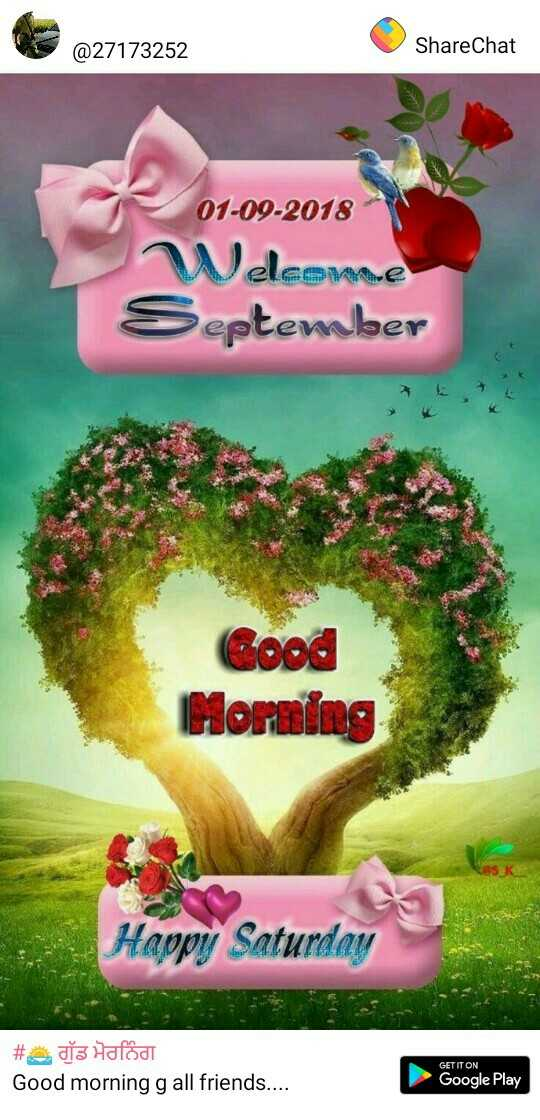 g.morning - @ 27173252 ShareChat 01 - 09 - 2018 Welcome September Good Morning Happy Saturday # dľa Hafod Good morning g all friends . . . . GET IT ON Google Play - ShareChat