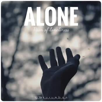 🎞️ ലിറിക്കല്‍ വീഡിയോസ് - ALONE Pain of loneliness MES PABBAS Ig _ l @ k _ u _ l _ u _ m _ b _ a _ n ALONE Pain of loneliness MEFABBAS 19 _ l @ k _ u _ l _ u _ m _ b _ a _ n - ShareChat
