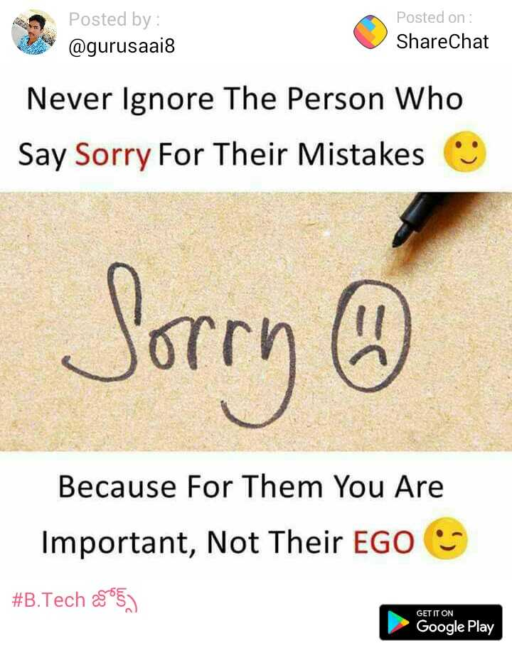 snehita - Posted by : @ gurusaai8 Posted on : ShareChat Never Ignore The Person Who Say Sorry For Their Mistakes Sorry ® Because For Them You Are Important , Not Their EGO # B . Tech 25 ) GET IT ON Google Play - ShareChat