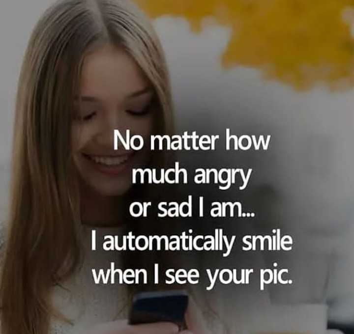 best love - No matter how much angry or sad I am . . . Tautomatically smile when I see your pic . - ShareChat