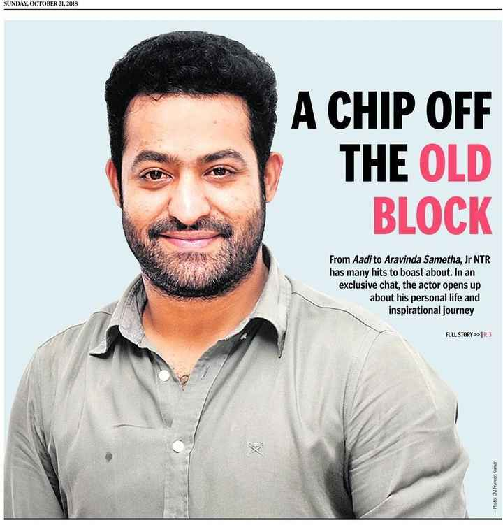 jr ntr - SUNDAY , OCTOBER 21 , 2018 A CHIP OFF THE OLD BLOCK From Aadi to Aravinda Sametha , Jr NTR has many hits to boast about . In an exclusive chat , the actor opens up about his personal life and inspirational journey FULL STORY > > | P . 3 - Photo : CM Praveen Kumar - ShareChat