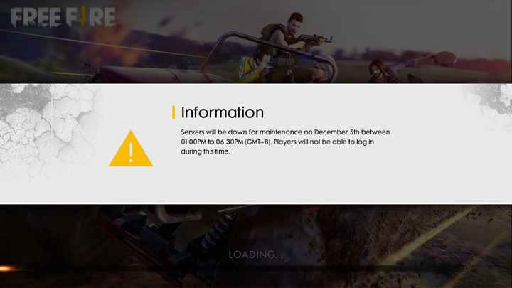 Free Fire - FREE F RE | Information Servers will be down for maintenance on December 5th between 01 : 00PM to 06 : 30PM ( GMT + 8 ) . Players will not be able to log in during this time . LOADING . . . - ShareChat