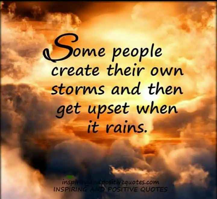 আমার_চিন্তা_ভাবনা 🤔 - o Uome people create their own storms and then get upset when it rains . inspir positivequotes . com INSPIRING AND POSITIVE QUOTES - ShareChat