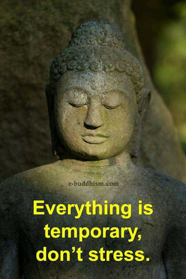 buddha words - e - buddhism . com Everything is temporary , don ' t stress . - ShareChat
