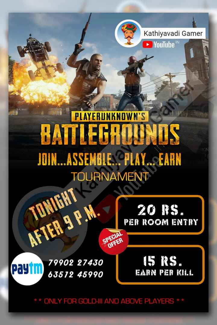 🔫 PubG ✈️ - Kathiyavadi Gamer YouTube ' N samer | PLAYERUNKNOWN ' S BATTLEGROUNDS JOIN . . . ASSEMBLES . PLAY . . . EARN TOURNAMENT 2018 . PER ROOM ENTRY TONIGHT KOPNAME AFTER 9 P . M . SPECIAL OFFER Paytm 79902 27430 63512 45990 15 RS . EARN PER KILL * * ONLY FOR GOLD - III AND ABOVE PLAYERS * * - ShareChat