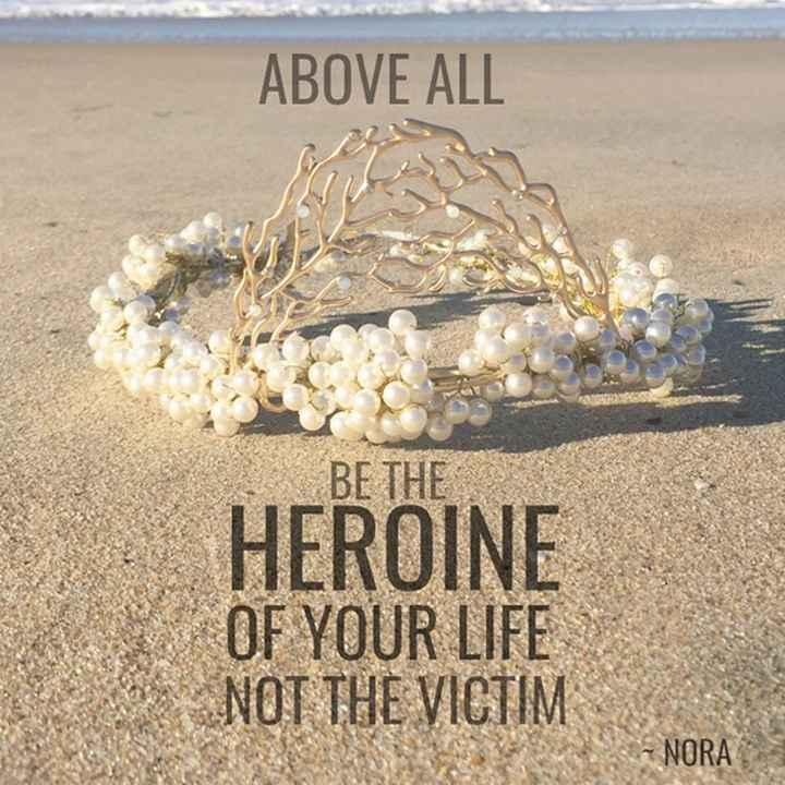 whatsaap stets - ABOVE ALL BE THE HEROINE OF YOUR LIFE NOT THE VICTIM - NORA - ShareChat