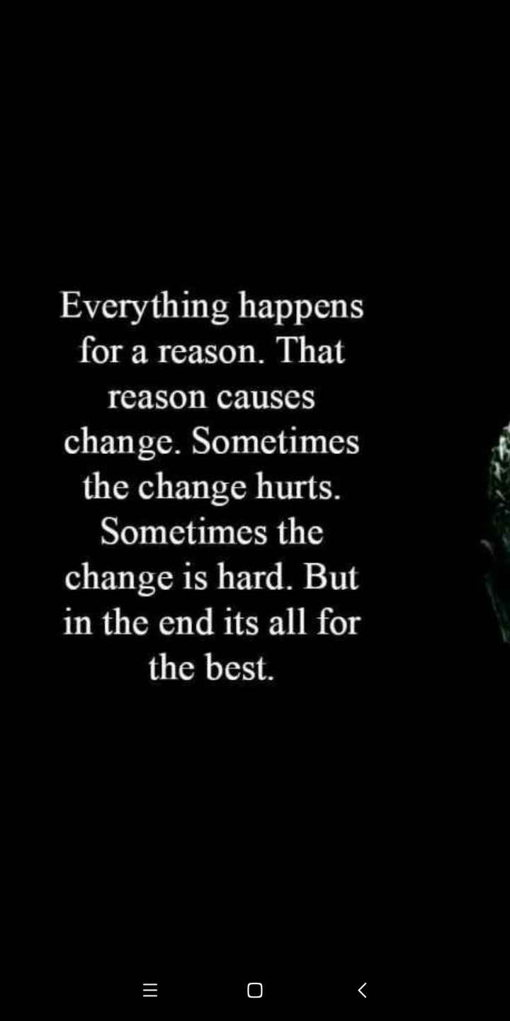motivation - Everything happens for a reason . That reason causes change . Sometimes the change hurts . Sometimes the change is hard . But in the end its all for the best = 0 5 - ShareChat